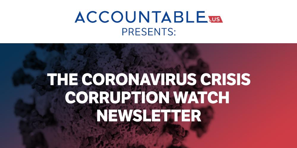 Accountable.US Presents: The Coronavirus Crisis Corruption Watch Newsletter