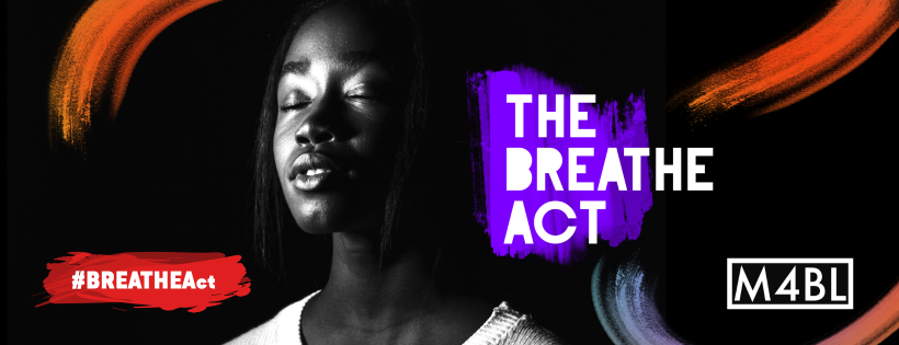 [Image Description: At the center of the graphic, a photo depicts a young Black person taking a breath of air, eyes closed. Swirls of paint surround the photo, along with the text: THE BREATHE ACT, M4BL and #BreatheAct.]