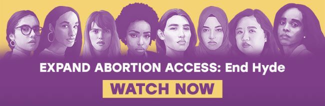 Expand abortion access: End Hyde. Watch Now.