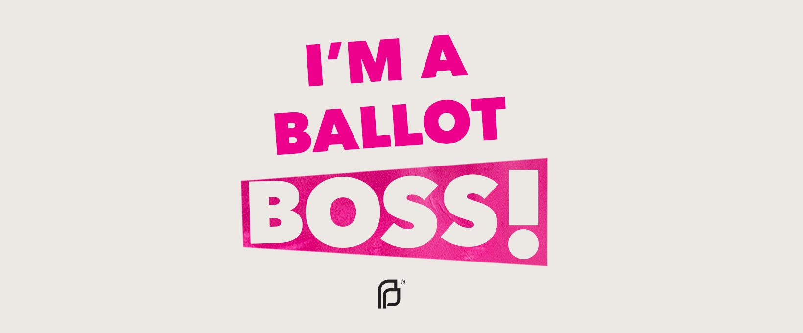 I'm A Ballot Boss!