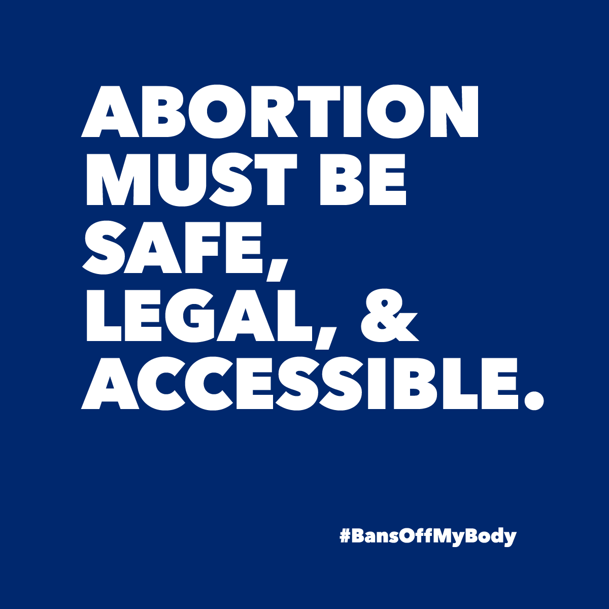 Abortion Must Be Safe, Legal, and Accessible