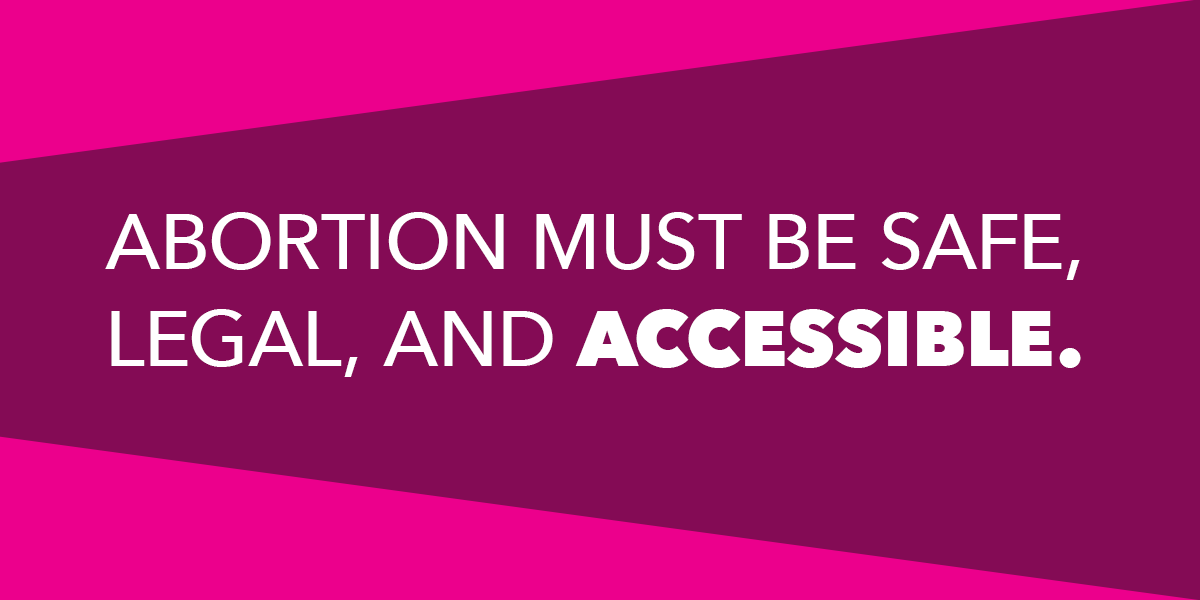 Abortion must be safe legal and accessible