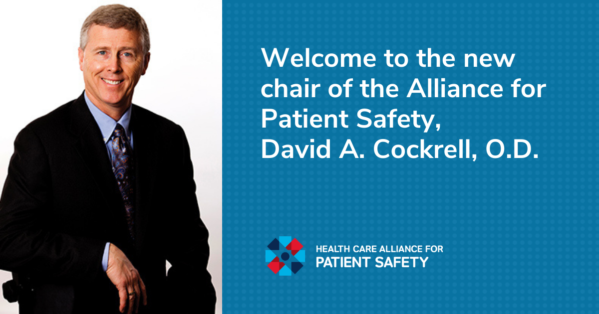 Welcome to the new Chair of the Alliance for Patient Safety, David A. Cockrell, O.D.