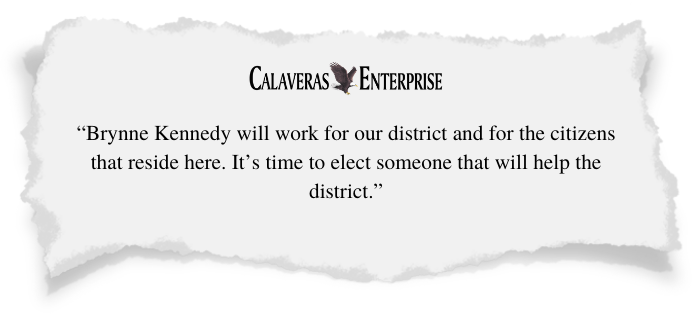 Calaveras Enterprise -- Brynne Kennedy will work for our district and for the citizens that reside here. It's time to elect someone that will help the district.