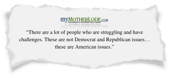 myMotherLode.com -- There are a lot of people who are struggling and have challenges. These are not Democrat and Republican issues…these are American issues.