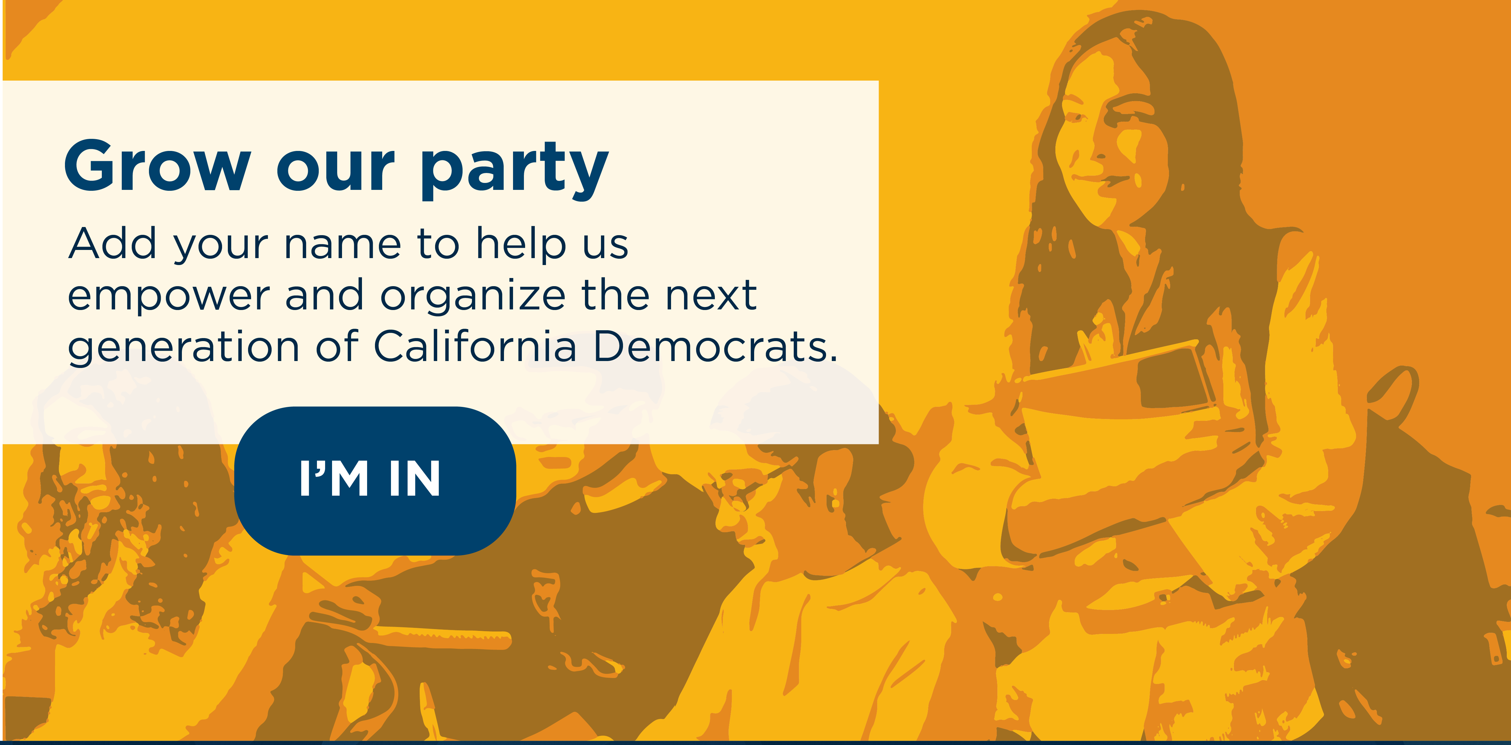 Grow our party: Add your name to help us empower and organize the next generation of California Democrats