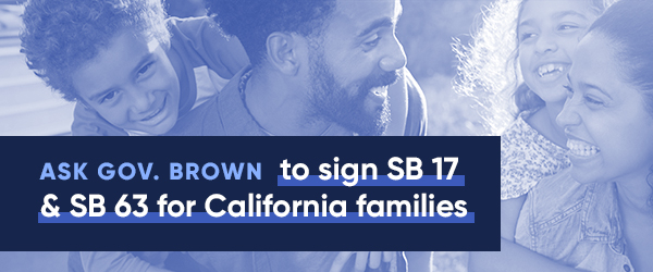 Urge Gov. Brown to sign SB 17 and SB 63 into law for drug price transparency and expanded family leave for Californians.